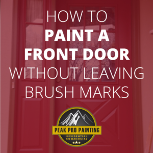How To Paint A Front Door Without Leaving Brush Marks Peak Pro Painting